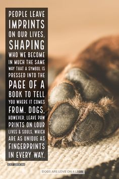 Dog Quote - People leave imprints on our lives... Dog, Dog Quotes Inspirational Quotes, Funny Quotes, Life Quotes