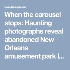 When the carousel stops: Haunting photographs reveal abandoned New Orleans amusement park left to become overgrown wasteland | Daily Mail Online