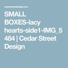 SMALL BOXES-lacy hearts-side1-IMG_5484 | Cedar Street Design