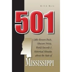 501 Little-Known Facts, Obscure Trivia, World Records & Historical Minutia from the State of Mississippi