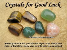 Crystal Guidance: Crystal Tips and Prescriptions - Good Luck. Top Recommended Crystals: Tiger's Eye, Aventurine, Jade, or Sunstone. Additional Crystal Recommendations: Smoky Quartz or Copper. Carry your favorite good luck crystal(s) with you as needed. These are also great to pair up with your prosperity crystal.