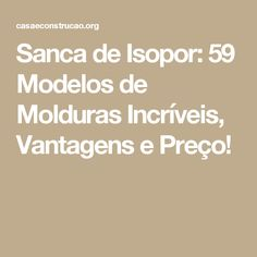 Sanca de Isopor: 59 Modelos de Molduras Incríveis, Vantagens e Preço!