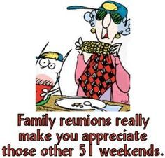 Maxine on family reunions- something that would never be said at my family reunion !