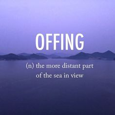 From here comes the phrase 'in the offing' which means it is about to happen. They used to refer to the boats/ships which would be seen in the 'offing'.