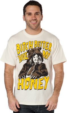 Bitch better have my honey... damn right..