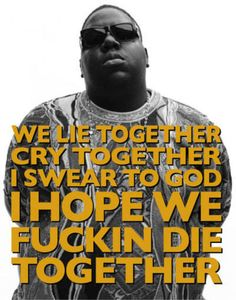 Lyrics from biggie smalls- just me and my bitch