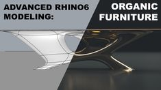 2020-16 LTH Tutorials: Advanced Rhino Modeling: Organic Furniture and Ar...
