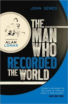 The Man Who Recorded the World: A Biography of Alan Lomax: Amazon.co.uk: John Szwed: 9780099472353: Books