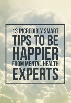3 tips from experts on how to be happier! #liveabalancedlife13 Incredibly Smart Tips To Be Happier From Mental Health Experts