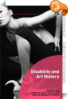 Disability and Art History    ::  <P>This is the first book of its kind to feature interdisciplinary art history and disability studies scholarship. Art historians have traditionally written about images of figures with impairments and artworks by disabled artists, without integrating disability studies scholarship, while many disability studies scholars discuss works of art, but do not necessarily incorporate art historical research and methodology. The chapters in this volume emphasi...