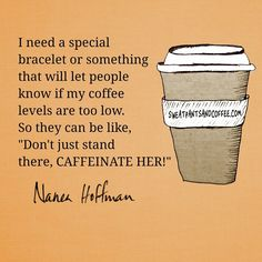 Don't Just Stand There... Someone Caffeinate Her ;)☕