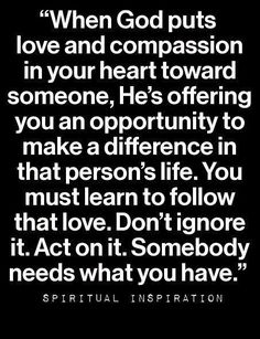 Life Quotes : When God puts love and compassion in your heart toward someone, He's offerin. - About Quotes : Thoughts for the Day & Inspirational Words of Wisdom Life Quotes Love, Great Quotes, Quotes To Live By, Inspirational Quotes, Super Quotes, This Is Us Quotes, The Words, Cool Words, Bible Quotes