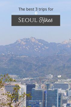 The Best 3 Day Trips for Seoul Hikes to explore if you stay longer