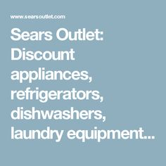 Sears Outlet: Discount appliances, refrigerators, dishwashers, laundry equipment, lawn tractors