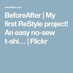 BeforeAfter   My first ReStyle project! An easy no-sew t-shi…   Flickr