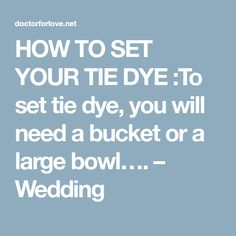 HOW TO SET YOUR TIE DYE :To set tie dye, you will need a bucket or a large bowl…. – Wedding