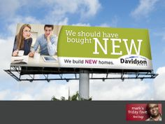 Although there are fewer components in the design of a billboard than in a brochure or poster, it takes time to determine how to convey a message that will resonate with  people driving down the road listening to music, chatting on the phone, or eating a delicious donut. But our client Davidson Homes brought us a list of great ideas for a series of billboards. Sarah and I had fun selecting the right images and playing with text. And the bright lime green background really stands out…