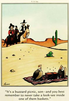 The Far Side by Gary Larson - I wouldn't want to look. Far Side Cartoons, Far Side Comics, Funny Cartoons, Cowboy Humor, Gary Larson Cartoons, The Far Side, Belly Laughs, Wtf Funny, Wild West