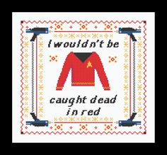 I Wouldn't Be Caught Dead In Red - Star Trek Cross Stitch Sampler PATTERN. £3.00, via Etsy.