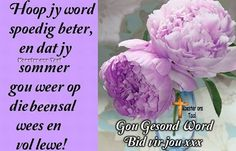 Feel Better Quotes, Get Well Wishes, Get Well Soon, Afrikaans, Qoutes, Prayers, Birthdays, Feelings, Words