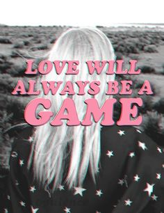 Love will always be a game
