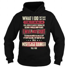 Mortgage Banker Till I Die What I do T Shirts, Hoodies. Get it here ==► https://www.sunfrog.com/Jobs/Mortgage-Banker-Job-Title--What-I-do-Black-Hoodie.html?41382 $39.99