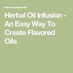 Herbal Oil Infusion - An Easy Way To Create Flavored Oils