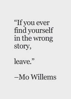 "This is so fitting for me right now. ""If you ever find yourself in the wrong story, leave."" -Mo Willems #quotes #inspirational EKB"
