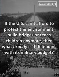canÆt afford to protect the environment, build bridges or teach children anymore, then what EXACTLY is it defending with its military budget? Out Of Touch, Greed, Social Issues, Social Justice, Economic Justice, Thought Provoking, We The People, Teaching Kids, Things To Think About