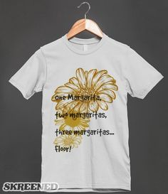 One Margarita, two Margaritas, three Margaritas... floor | LOL Get Waisted Funny novelty T-shirt -  Margaritas so strong, they are tinted brown from the amount of tequila ... Choose your Style #Skreened/ Customizable t-shirt styles.