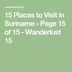 15 Places to Visit in Suriname - Page 15 of 15 - Wanderlust 15