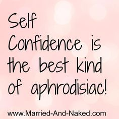 Self Confidence is the Best Aphrodisiac. Happy Marriage Quotes, Inspirational Marriage Quotes, Marriage Advice, Love And Marriage, Happy Quotes, Top Quotes, Inspiring Quotes, Motivational Quotes, Self Esteem Quotes