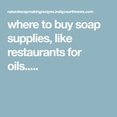 where to buy soap supplies, like restaurants for oils.....