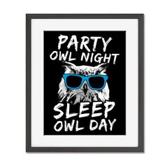 Party Owl Night Sleep Owl Day Print — Funny Owl in Sunglasses Pun Art — Great Last Minute Gift — Download And Print by boredwalk on Etsy https://www.etsy.com/listing/240683901/party-owl-night-sleep-owl-day-print