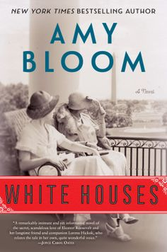 "2/13/2018 WHITE HOUSES  Amy Bloom--The unexpected and forbidden affair between Eleanor Roosevelt and Lorena Hickok unfolds in a triumph of historical fiction from the New York Times bestselling author of Away and Lucky Us.  ""I never envied a wife or a husband, until I met Eleanor. Then, I would have traded everything I ever had, every limo ride, every skinny dip, every byline and carefree stroll, for what Franklin had, polio and all."""