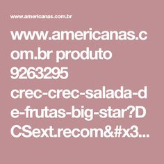 www.americanas.com.br produto 9263295 crec-crec-salada-de-frutas-big-star?DCSext.recom=RR_item_page.rr2-ClickCP&condition=NEW&nm_origem=rec_item_page.rr2-ClickCP&nm_ranking_rec=2
