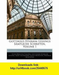 Gotthold Ephraim Lessings S�mtliche Schriften, Volume 1 (German Edition) (9781144632340) Titus Maccius Plautus, Gotthold Ephraim Lessing, Karl Lachmann , ISBN-10: 114463234X  , ISBN-13: 978-1144632340 ,  , tutorials , pdf , ebook , torrent , downloads , rapidshare , filesonic , hotfile , megaupload , fileserve