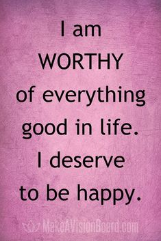 Affirmations for Life, Love, Family, Confidence & Happiness I am worthy of everything good in life. I deserve to be happy. See 100 positive affirmations at I am worthy of everything good in life. I deserve to be happy. See 100 positive affirmations at Positive Affirmations Quotes, Morning Affirmations, Affirmation Quotes, Positive Quotes, Affirmations Confidence, Prosperity Affirmations, Affirmations Success, Louise Hay Affirmations, Healing Affirmations