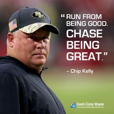 """#chipkelly #american #football #coaching #excellence #training #determination #achievement #winning #success #coachcoreywayne #greatquotes Photo by Chris Coduto/Getty Images """"Run from being good. Chase being great."""" ~ Chip Kelly"""