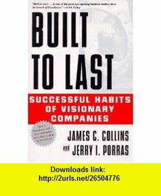 Built to Last Successful Habits of Visionary Companies (9780887307393) James C. Collins, Jerry I. Porras , ISBN-10: 0887307396  , ISBN-13: 978-0887307393 ,  , tutorials , pdf , ebook , torrent , downloads , rapidshare , filesonic , hotfile , megaupload , fileserve