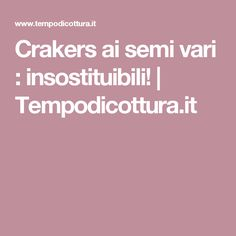 Crakers ai semi vari : insostituibili! | Tempodicottura.it