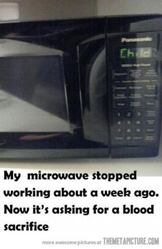 Satan's microwave…be afraid!