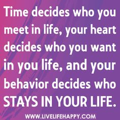 Time decides who you meet in life, your heart decides who you want in you life, and your behavior decides who stays in your life. by deeplifequotes, via Flickr