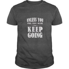 Unless You Puke Faint or Die Keep Going Funny Gym TShirt  #gift #ideas #Popular #Everything #Videos #Shop #Animals #pets #Architecture #Art #Cars #motorcycles #Celebrities #DIY #crafts #Design #Education #Entertainment #Food #drink #Gardening #Geek #Hair #beauty #Health #fitness #History #Holidays #events #Home decor #Humor #Illustrations #posters #Kids #parenting #Men #Outdoors #Photography #Products #Quotes #Science #nature #Sports #Tattoos #Technology #Travel #Weddings #Women