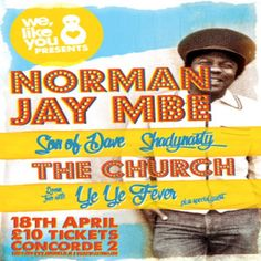 Sir Norman Jay MBE, Son of Dave & The Church Live at Concorde 2, Madeira Drive, Brighton, BN2 1EN, UK on Apr 18, 2015 to Apr 19, 2015 at 10:00pm to 4:00am  Norman Kay  Son of Dave The Church Ye Ye Fever  If it's soul funk fever you're looking to catch then We, Like You has the event for you. This line up is hotter than chili sauce, guaranteeing the ultimate party experience.   Category: Nightlife  Prices: early bird £8, advance £10, General Admisison £12
