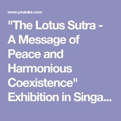 """Singapore is the country to host this international exhibition on """"The Lotus Sutra - A Message of Peace and Harmonious Coexistence"""" at the Arts House fr."""