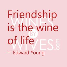 """""""#Friendship is the #wine of life"""" - Edward Young #quotes www.winesbywives.com"""