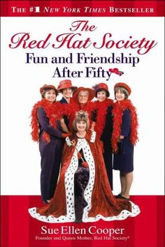 """The Red Hat Society - Fun and Friendship After Fifty""  Sue Ellen Cooper."