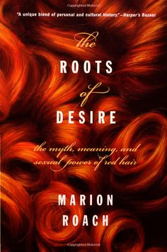 bunniesdontspeakenglish asked:  Have you heard of the book The Roots of Desire by Marion Roach? It's a history of society's views on redheads and it's pretty interesting!  Thank you for the rec, this book is on my list to read! GoodreadsInterview with Marion Roach