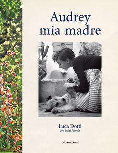 La copertina di 'Audrey mia madre' di Luca Dotti con Luigi Spinola (Mondadori Electa)